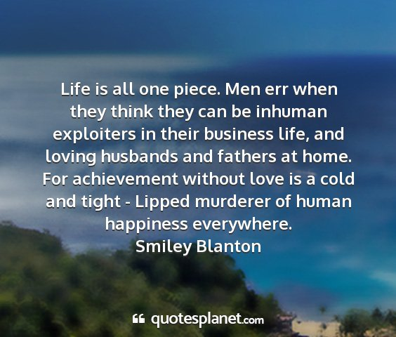 Smiley blanton - life is all one piece. men err when they think...
