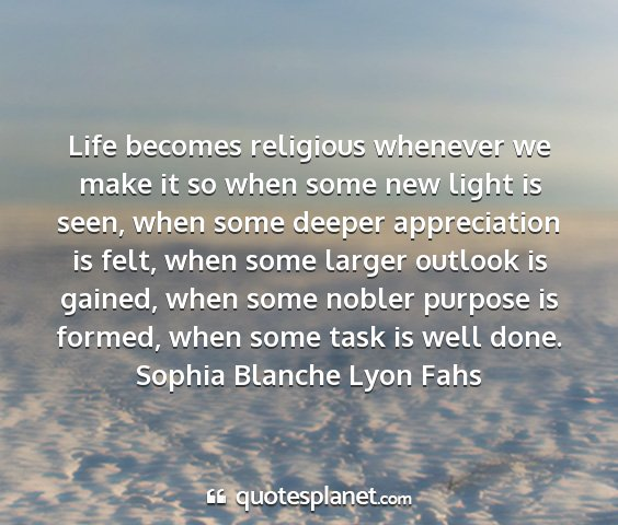 Sophia blanche lyon fahs - life becomes religious whenever we make it so...