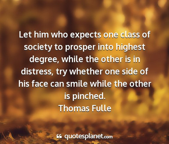 Thomas fulle - let him who expects one class of society to...