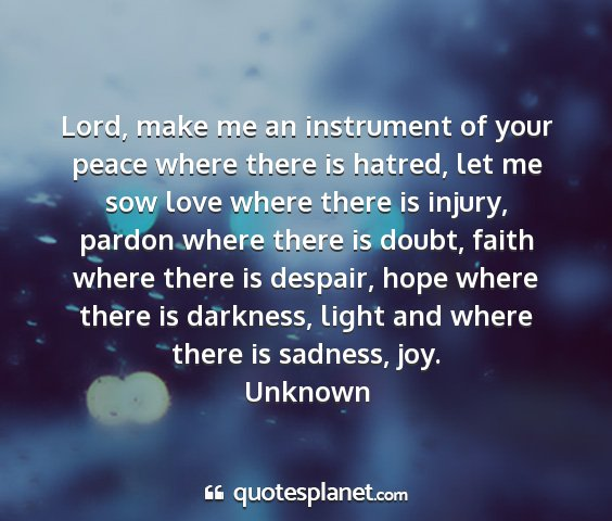 Unknown - lord, make me an instrument of your peace where...
