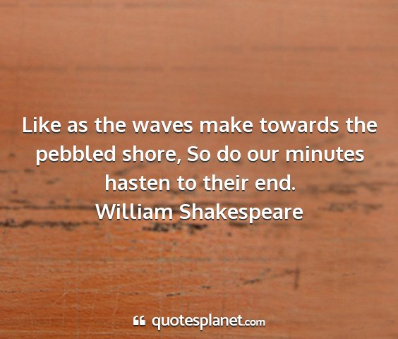 William shakespeare - like as the waves make towards the pebbled shore,...