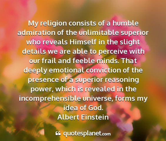 Albert einstein - my religion consists of a humble admiration of...