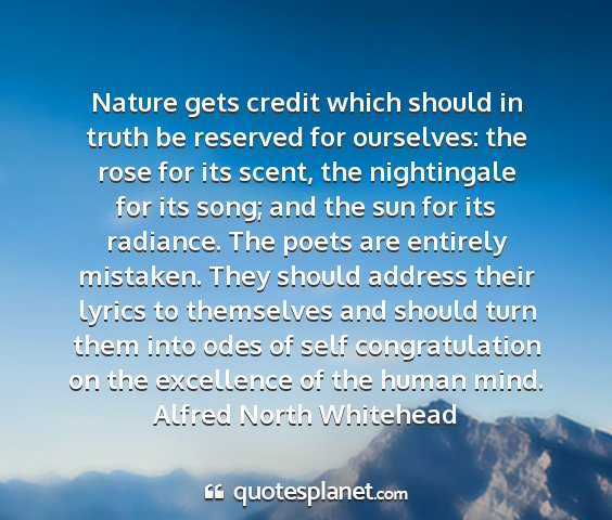 Alfred north whitehead - nature gets credit which should in truth be...