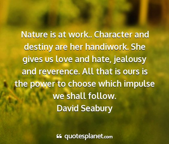 David seabury - nature is at work.. character and destiny are her...