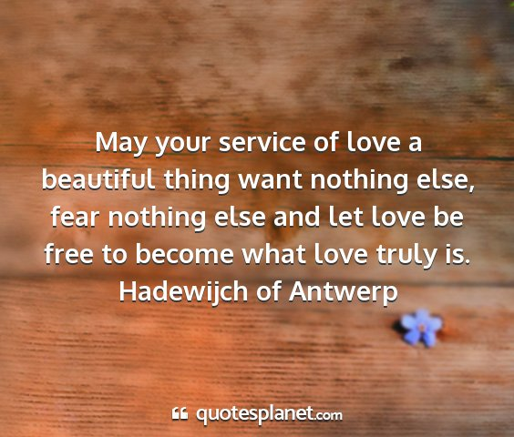 Hadewijch of antwerp - may your service of love a beautiful thing want...