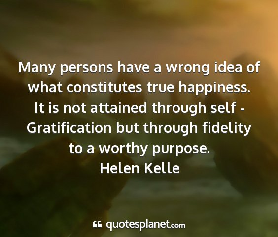 Helen kelle - many persons have a wrong idea of what...