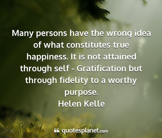 Helen kelle - many persons have the wrong idea of what...
