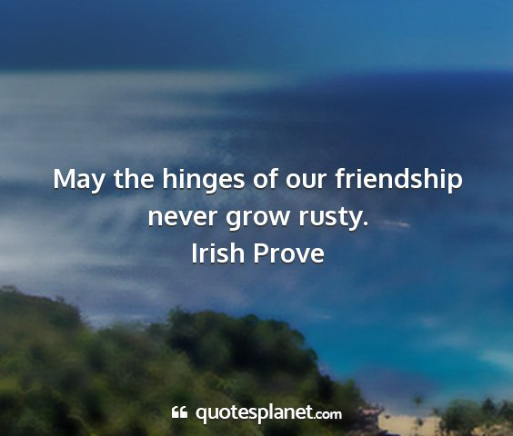 Irish prove - may the hinges of our friendship never grow rusty....
