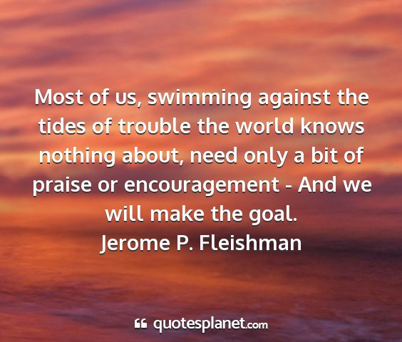 Jerome p. fleishman - most of us, swimming against the tides of trouble...