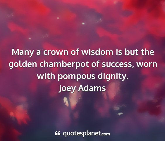Joey adams - many a crown of wisdom is but the golden...
