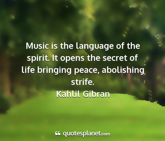 Kahlil gibran - music is the language of the spirit. it opens the...