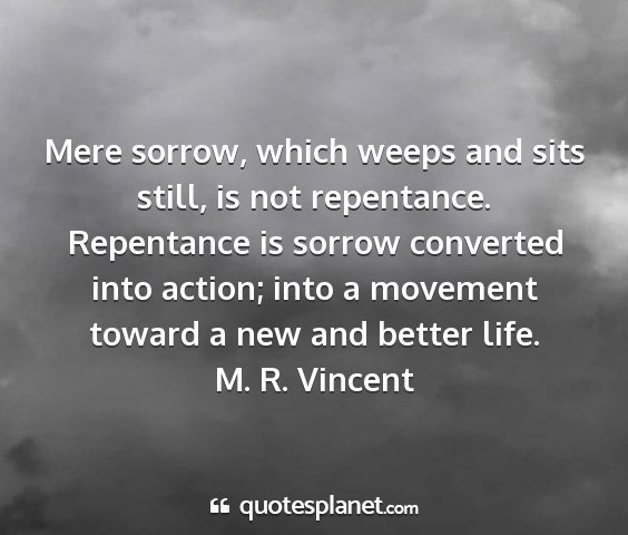 M. r. vincent - mere sorrow, which weeps and sits still, is not...