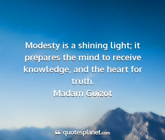 Madam guizot - modesty is a shining light; it prepares the mind...