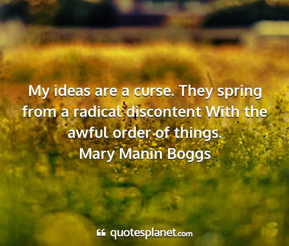 Mary manin boggs - my ideas are a curse. they spring from a radical...
