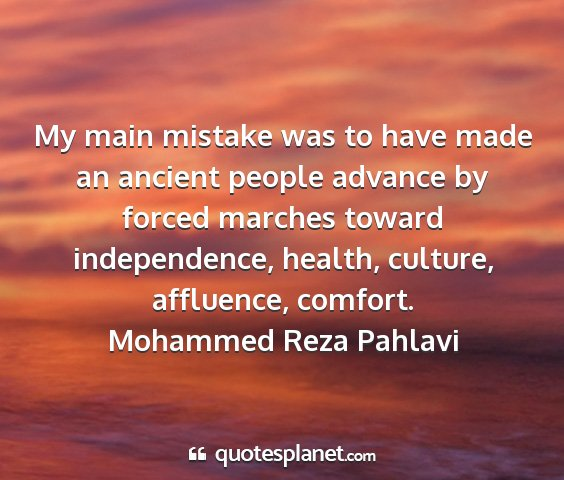 Mohammed reza pahlavi - my main mistake was to have made an ancient...