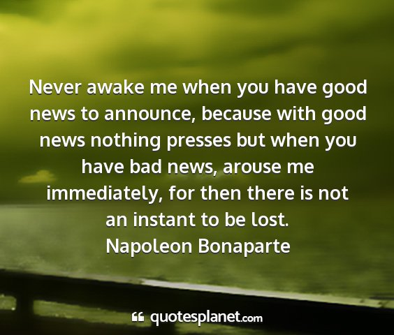 Napoleon bonaparte - never awake me when you have good news to...