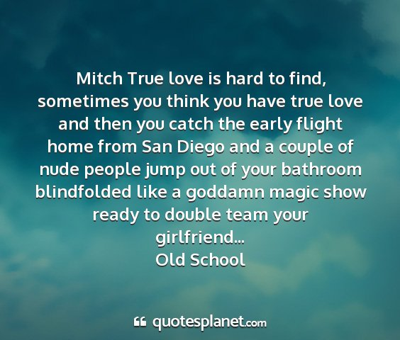 Old school - mitch true love is hard to find, sometimes you...