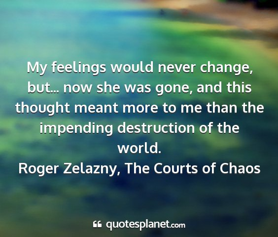 Roger zelazny, the courts of chaos - my feelings would never change, but... now she...