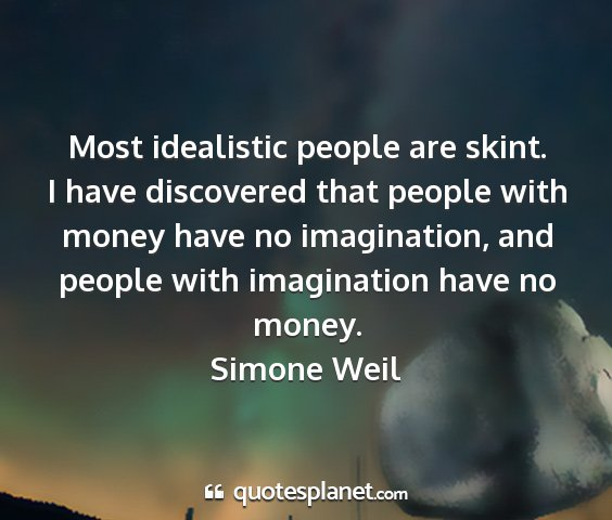 Simone weil - most idealistic people are skint. i have...