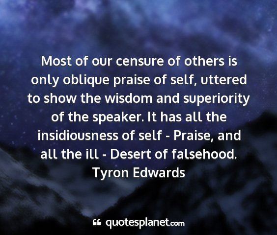 Tyron edwards - most of our censure of others is only oblique...