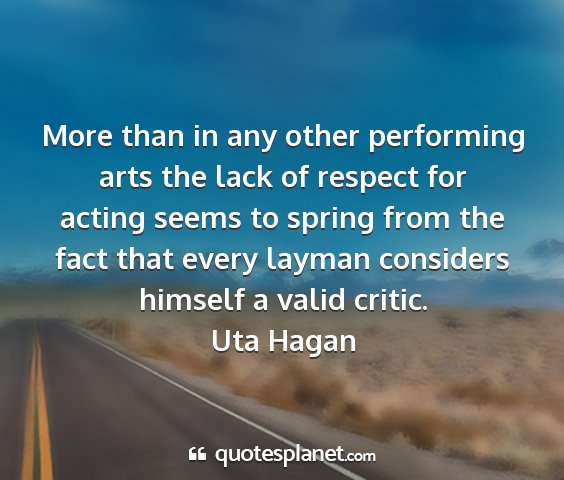Uta hagan - more than in any other performing arts the lack...