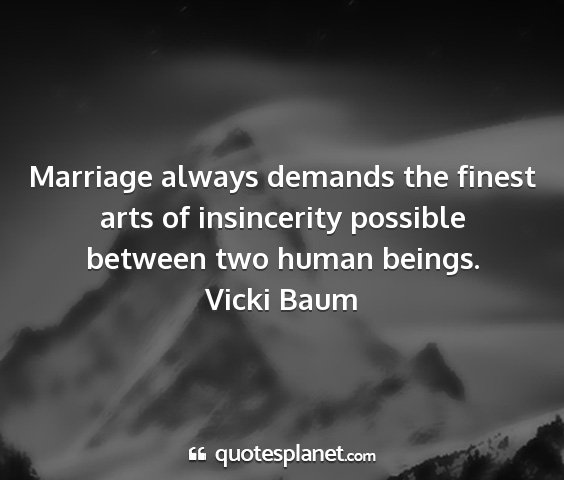 Vicki baum - marriage always demands the finest arts of...