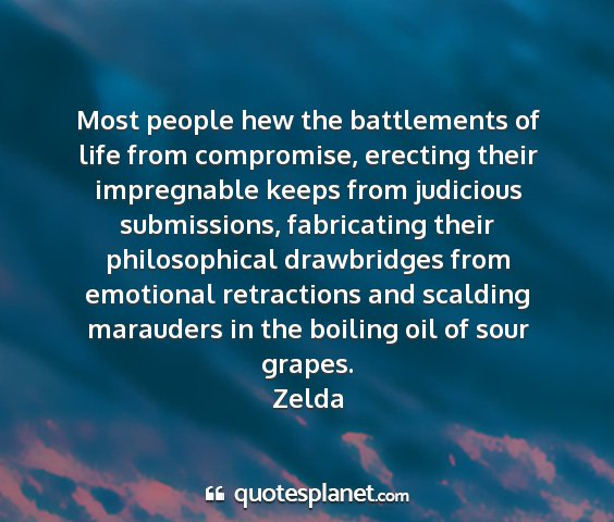 Zelda - most people hew the battlements of life from...