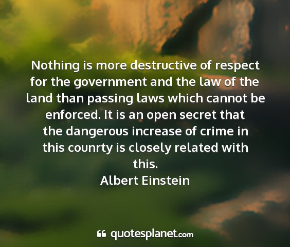 Albert einstein - nothing is more destructive of respect for the...
