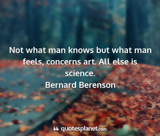 Bernard berenson - not what man knows but what man feels, concerns...