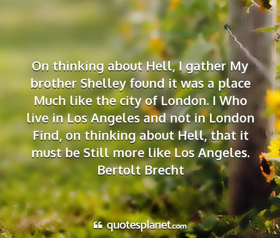 Bertolt brecht - on thinking about hell, i gather my brother...