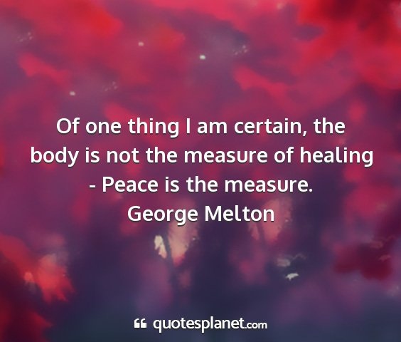 George melton - of one thing i am certain, the body is not the...