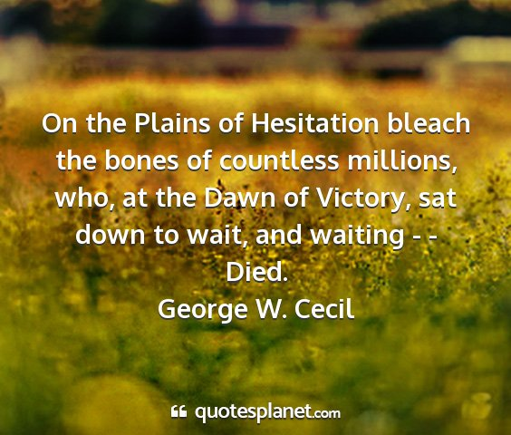 George w. cecil - on the plains of hesitation bleach the bones of...