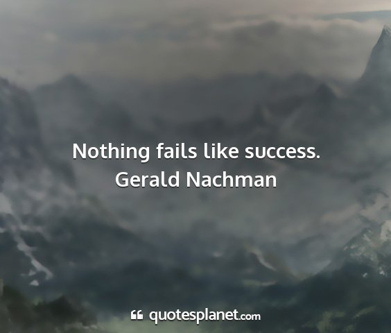 Gerald nachman - nothing fails like success....