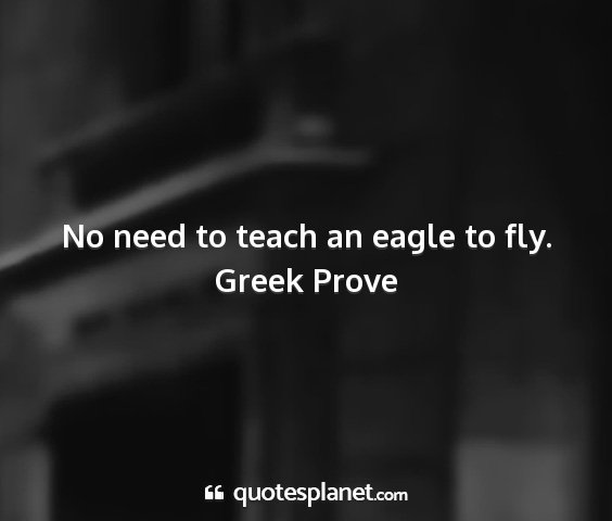 Greek prove - no need to teach an eagle to fly....
