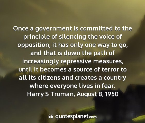 Harry s truman, august 8, 1950 - once a government is committed to the principle...