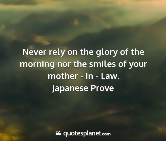 Japanese prove - never rely on the glory of the morning nor the...