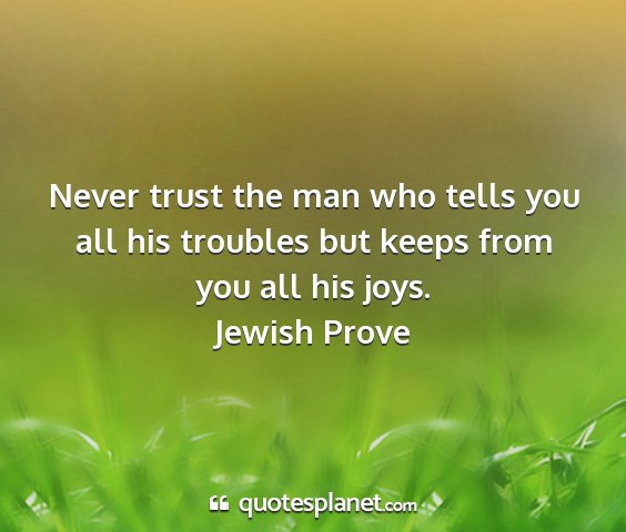 Jewish prove - never trust the man who tells you all his...