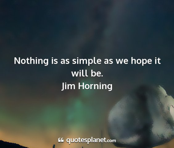 Jim horning - nothing is as simple as we hope it will be....