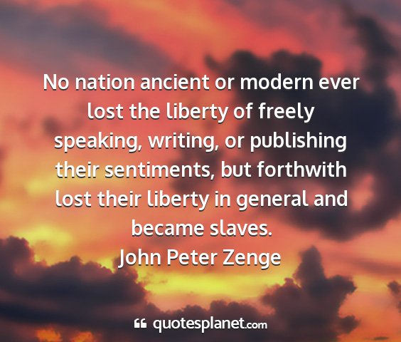 John peter zenge - no nation ancient or modern ever lost the liberty...