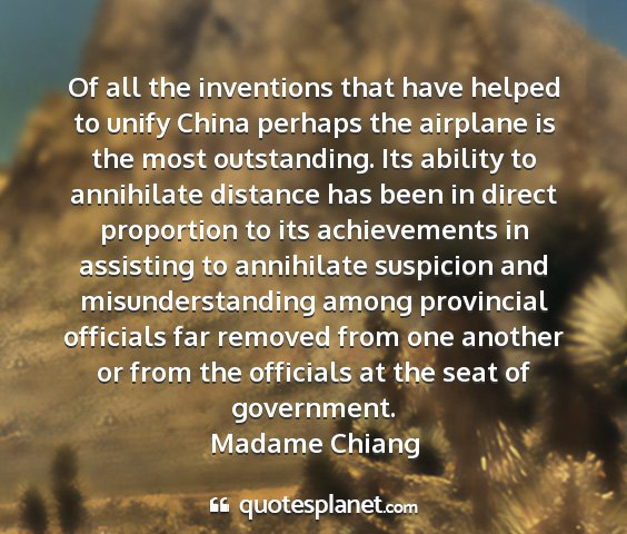 Madame chiang - of all the inventions that have helped to unify...