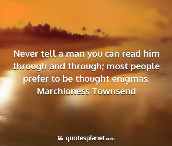 Marchioness townsend - never tell a man you can read him through and...