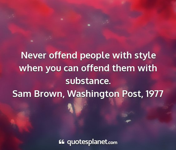 Sam brown, washington post, 1977 - never offend people with style when you can...