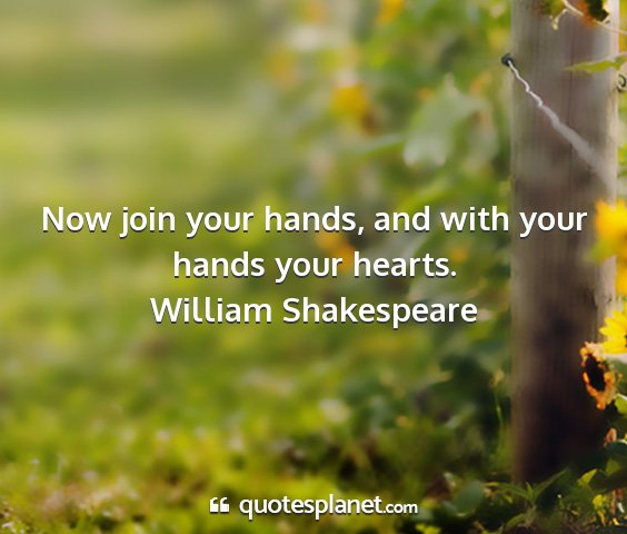 William shakespeare - now join your hands, and with your hands your...