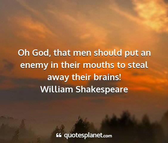 William shakespeare - oh god, that men should put an enemy in their...