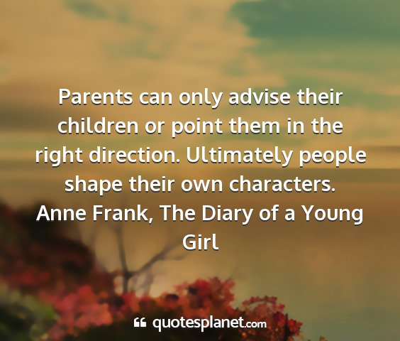 Anne frank, the diary of a young girl - parents can only advise their children or point...