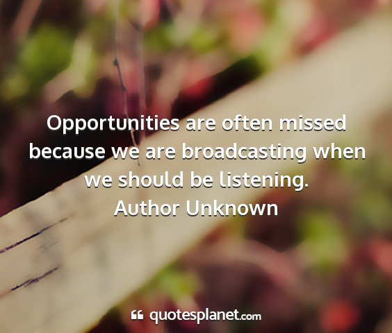 Author unknown - opportunities are often missed because we are...