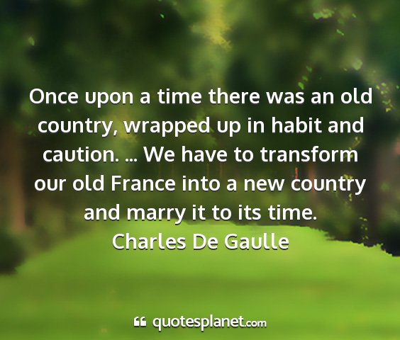 Charles de gaulle - once upon a time there was an old country,...