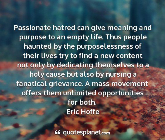 Eric hoffe - passionate hatred can give meaning and purpose to...