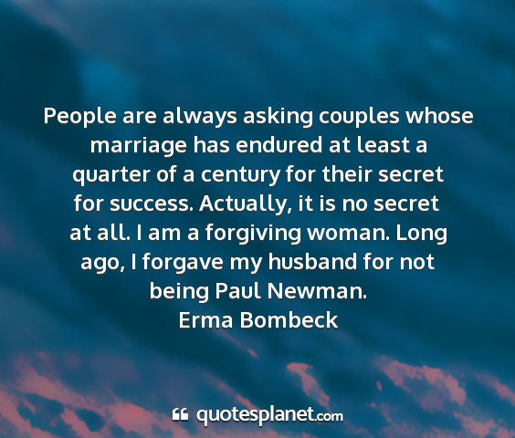 Erma bombeck - people are always asking couples whose marriage...