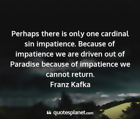 Franz kafka - perhaps there is only one cardinal sin...